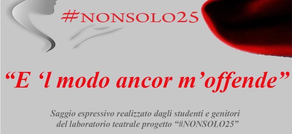 """""""E 'l modo ancor m'offende"""" Giovedì a Sant'Agostino lo spettacolo conclusivo del progetto #Nonsolo25"""