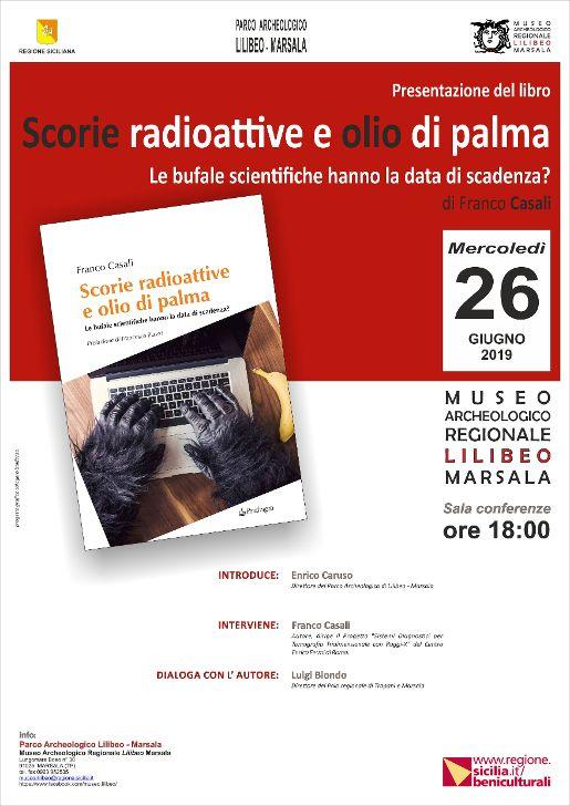 """Presentazione del libro """"Scorie radioattive e olio di palma. Le bufale scientifiche hanno la data di scadenza? di Franco Casali"""